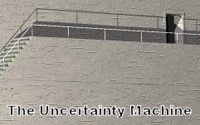 Uncertainty Machine, The