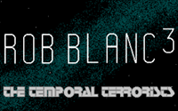 Rob Blanc 3: The Temporal Terrorists